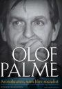 Henrik Berggren: Olof Palme – aristokraten, som blev socialist