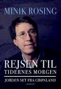 Minik Rosing: Rejsen til tidernes morgen – Jorden set fra Grønland