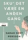 Sarah Skyt Persson: Sku´det være en anden gang