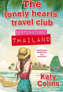 Katy Colins: Destination – Thailand (The Lonely Hearts Travel Club)