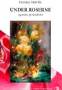 Herman Melville: Under Roserne og andre prosatekster