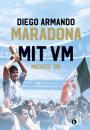 Diego Armando Maradona: Mit VM – Mexico 1986